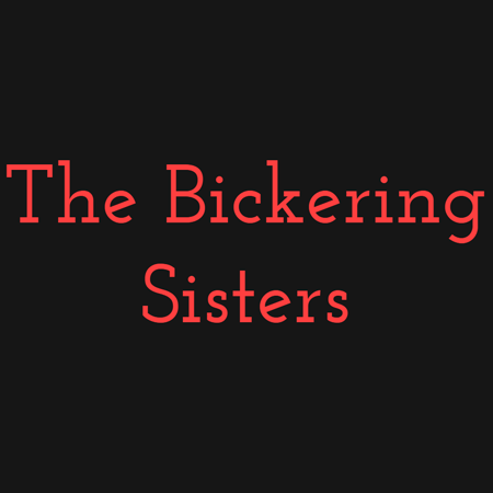 The Bickering Sisters