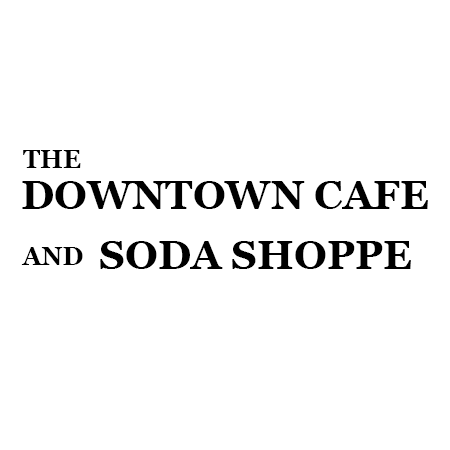 The Downtown Cafe and Soda Shoppe