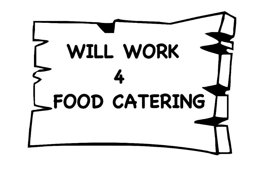 Will Work 4 Food Catering