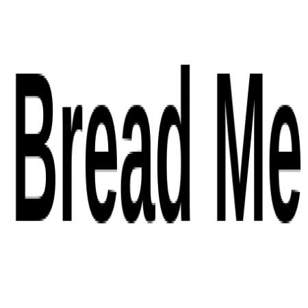 Bread Me