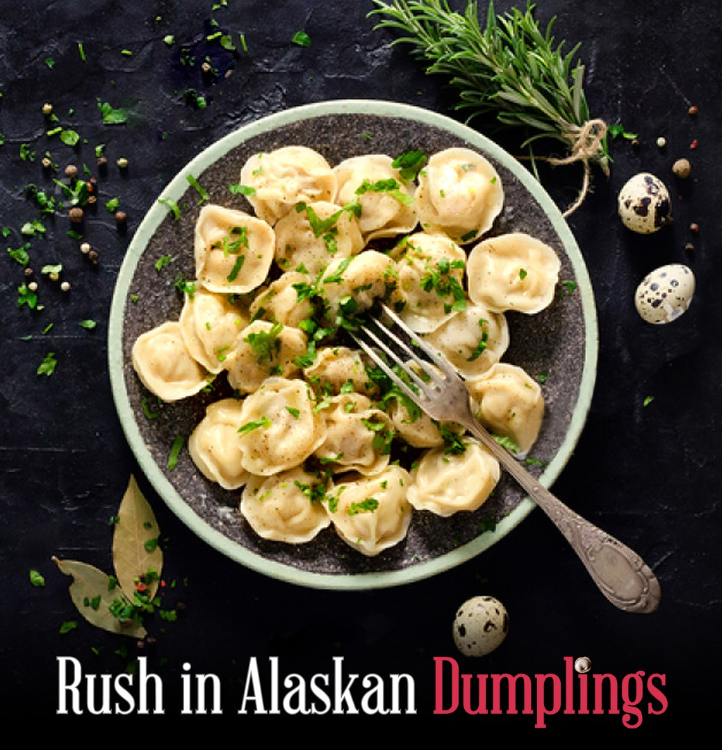 Rush In Alaskan Dumplings