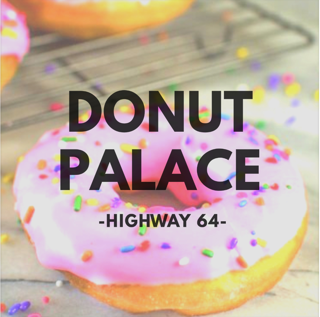 **NEW** Donut Palace - Hwy 64