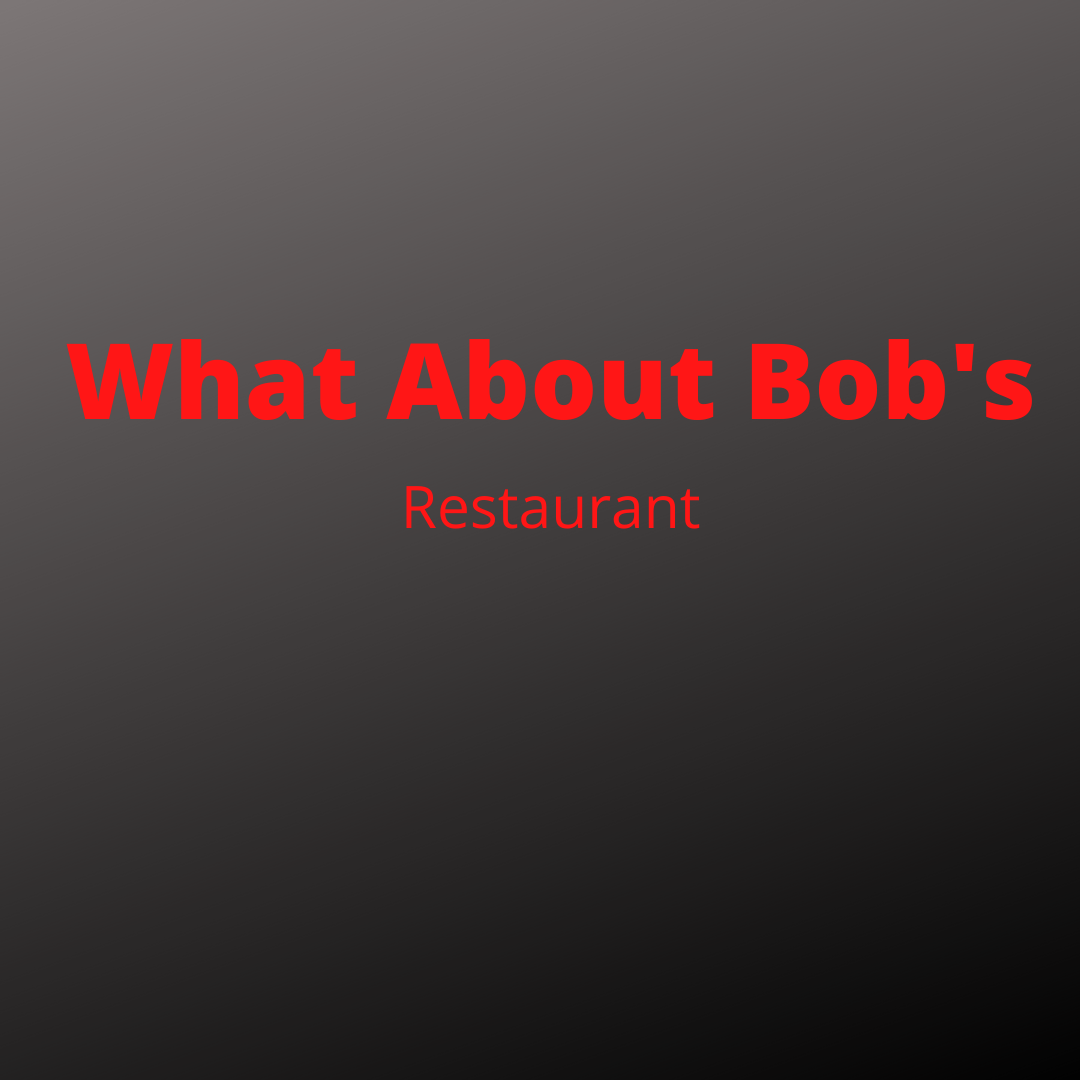 What About Bob's Restaurant